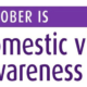 October 2018 is Domestic Violence Awareness month; Choices Women's Medical Center