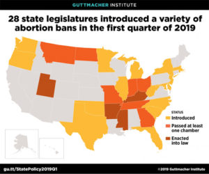 28 State Legislatures introduced a variety of Abortion Bans in the first quarter of 2019